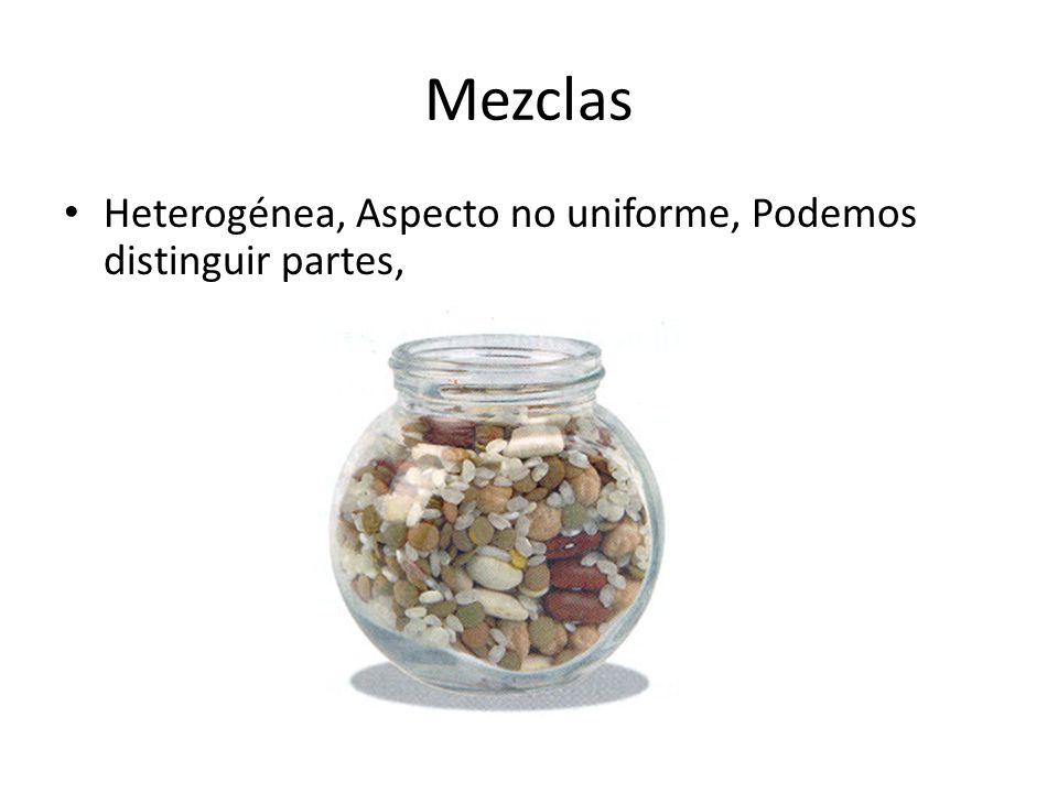 Mezclas Heterogénea, Aspecto no uniforme, Podemos distinguir partes,