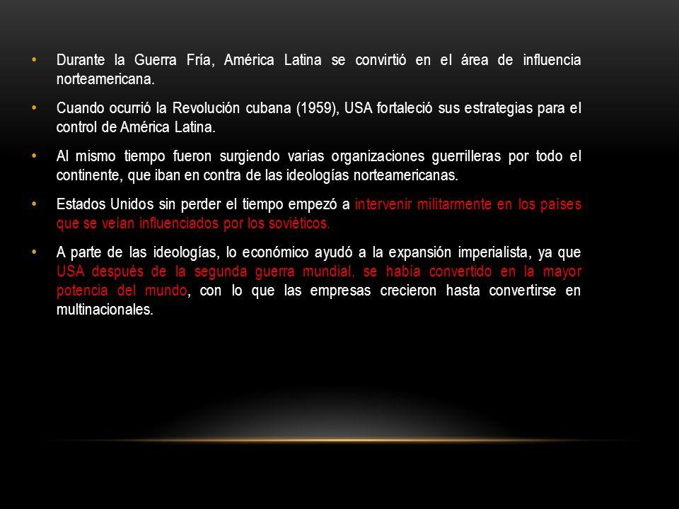Durante la Guerra Fría, América Latina se convirtió en el área de influencia norteamericana.