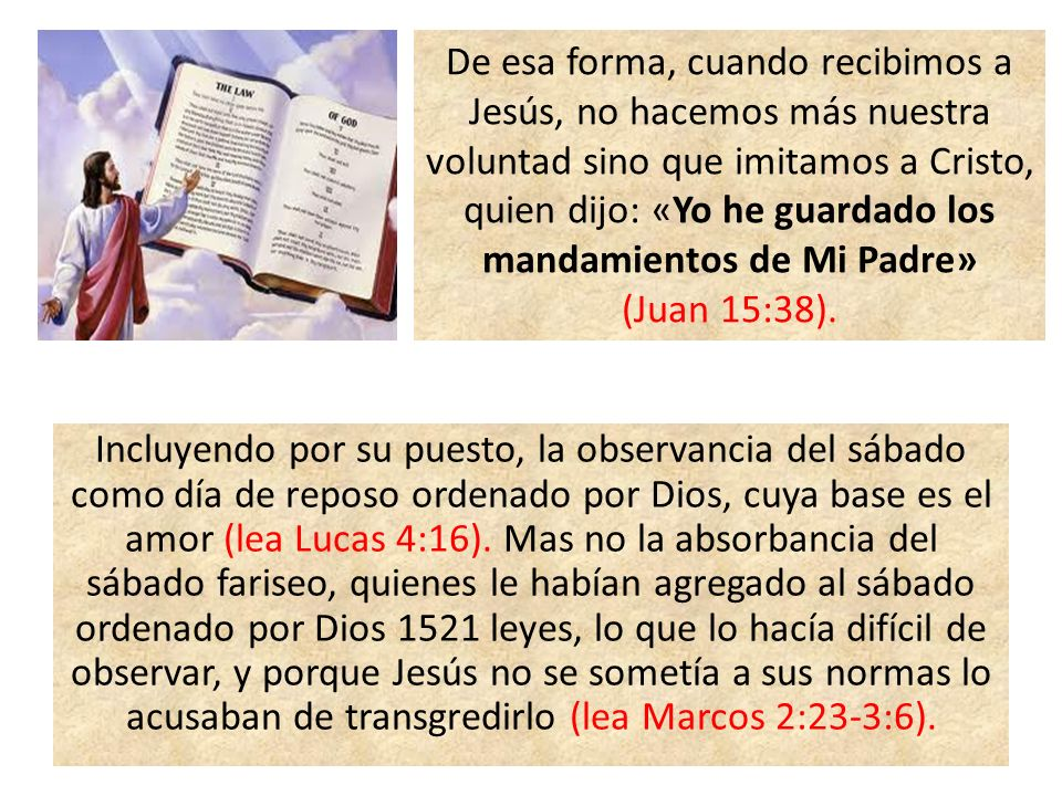 De esa forma, cuando recibimos a Jesús, no hacemos más nuestra voluntad sino que imitamos a Cristo, quien dijo: «Yo he guardado los mandamientos de Mi Padre»