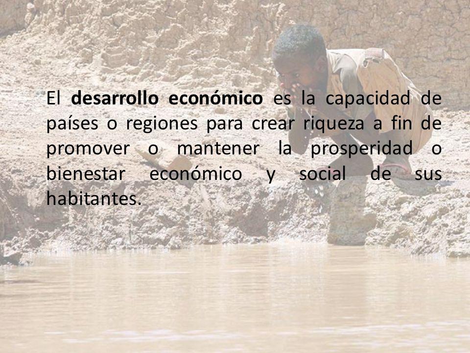 El desarrollo económico es la capacidad de países o regiones para crear riqueza a fin de promover o mantener la prosperidad o bienestar económico y social de sus habitantes.