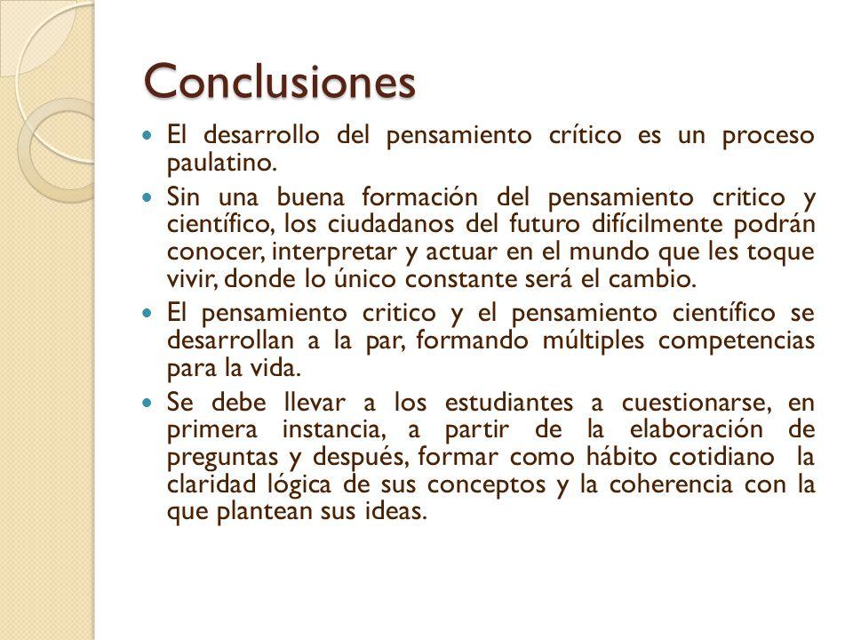 Conclusiones El desarrollo del pensamiento crítico es un proceso paulatino.