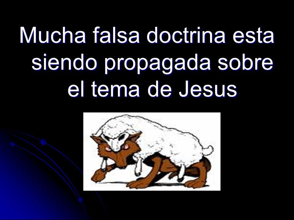Mucha falsa doctrina esta siendo propagada sobre el tema de Jesus