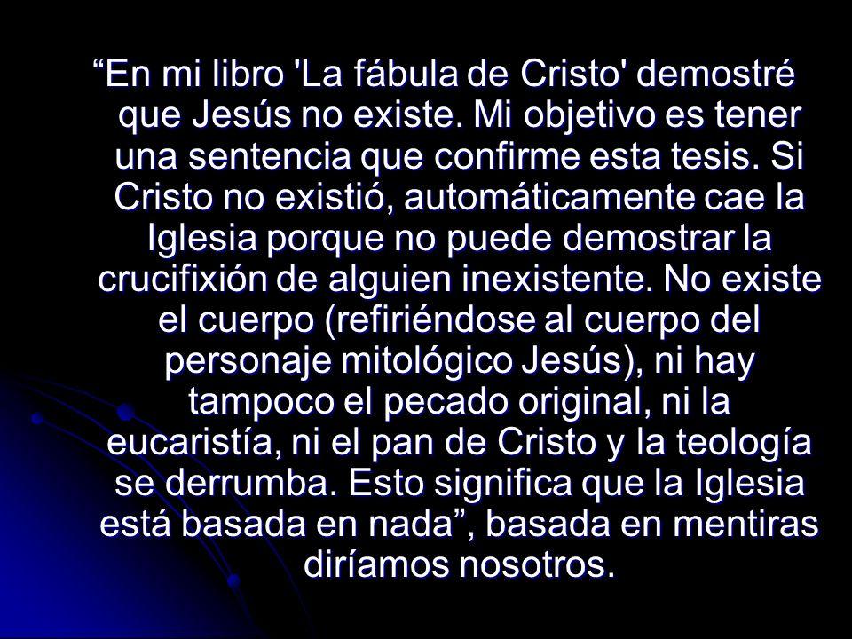 En mi libro La fábula de Cristo demostré que Jesús no existe