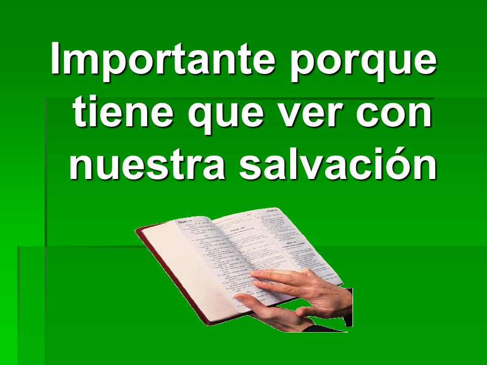 Importante porque tiene que ver con nuestra salvación