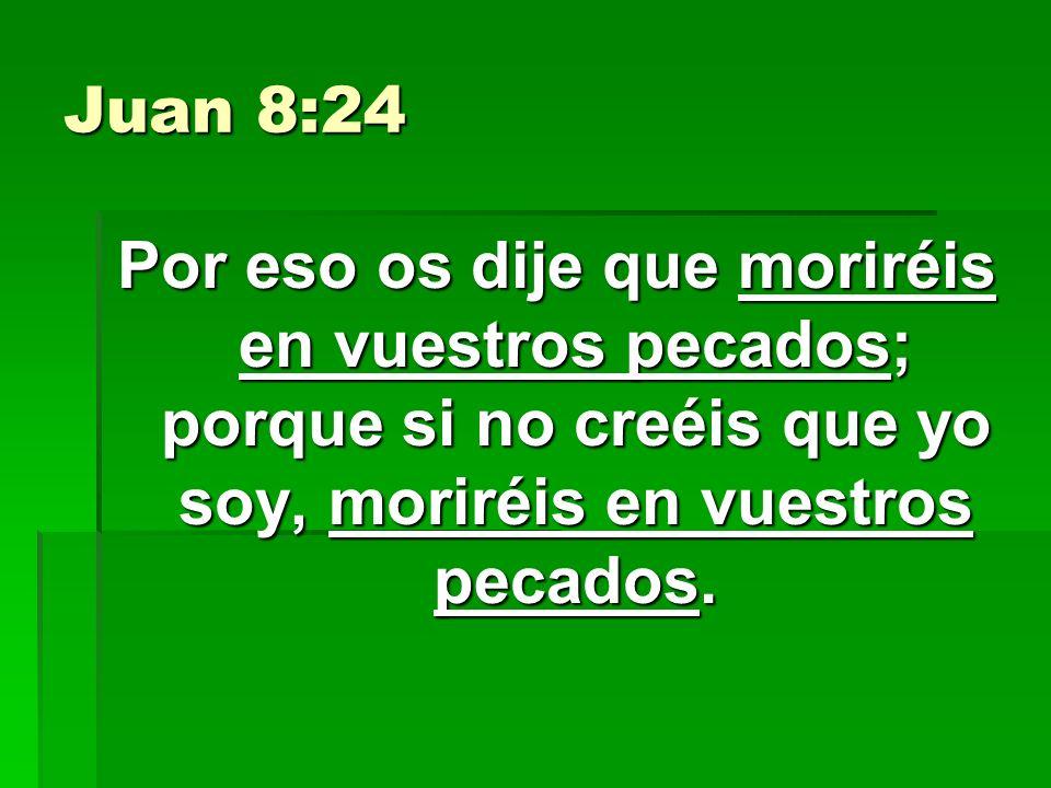 Juan 8:24 Por eso os dije que moriréis en vuestros pecados; porque si no creéis que yo soy, moriréis en vuestros pecados.