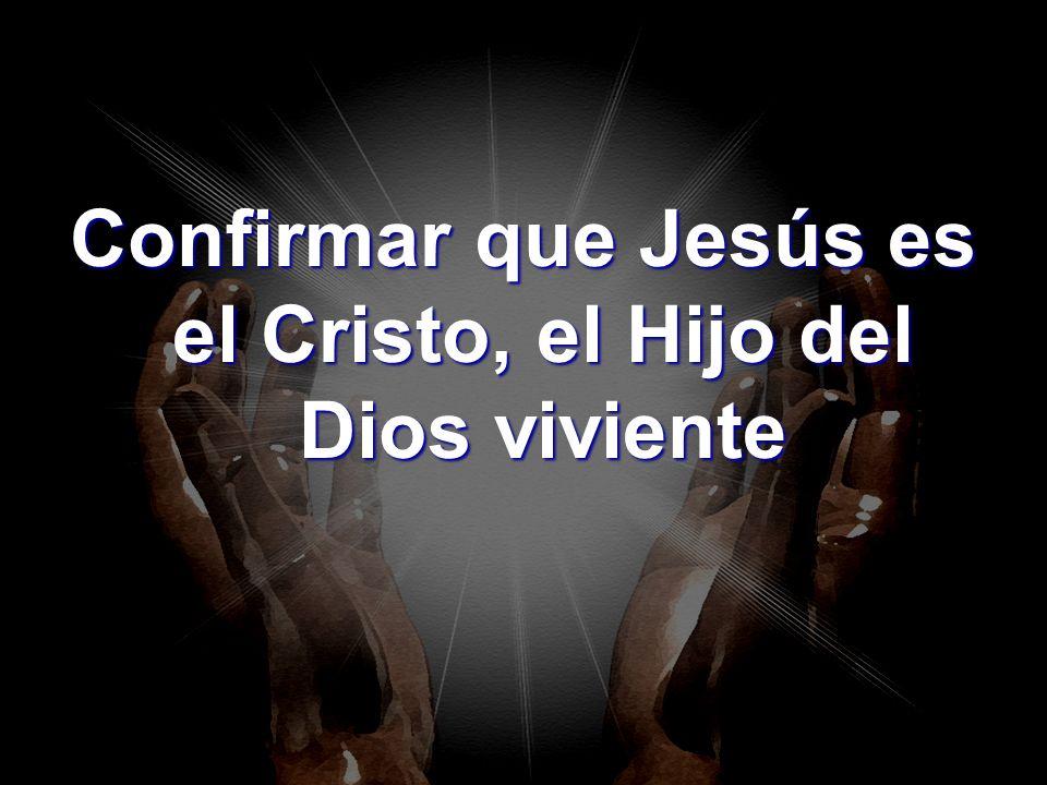 Confirmar que Jesús es el Cristo, el Hijo del Dios viviente