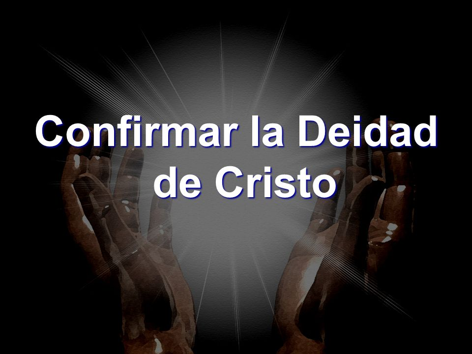 Confirmar la Deidad de Cristo