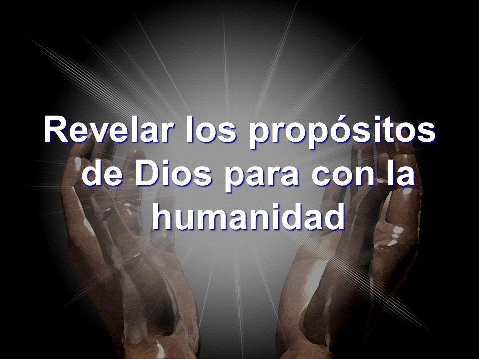 Revelar los propósitos de Dios para con la humanidad