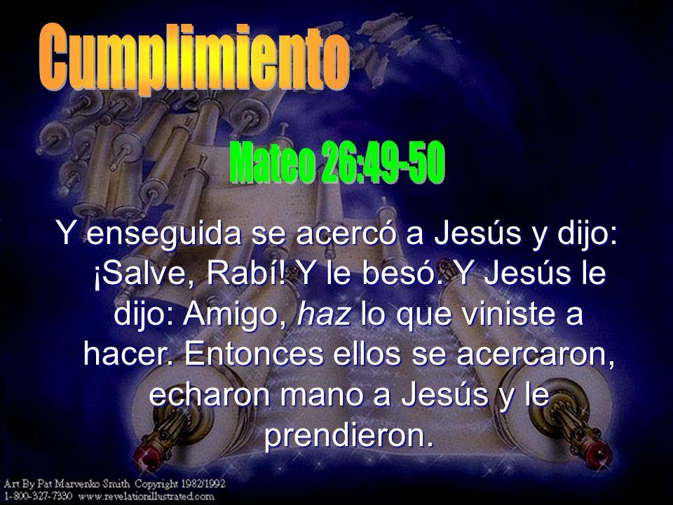 Cumplimiento Mateo 26:49-50.
