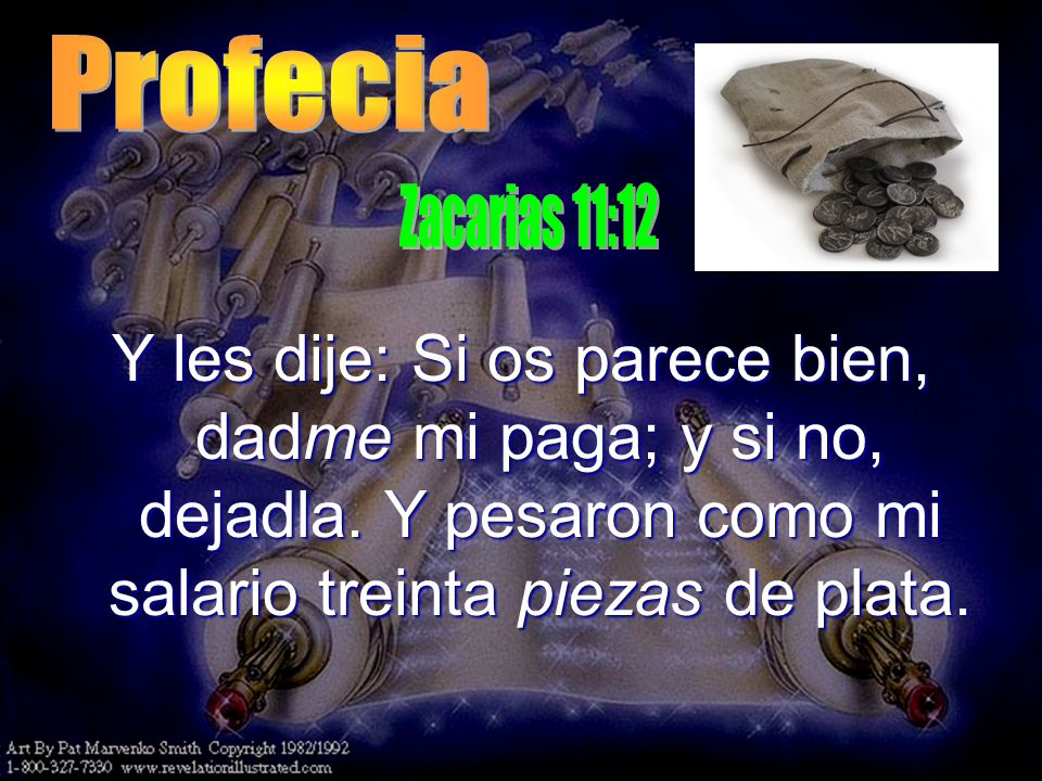 Profecia Zacarias 11:12. Y les dije: Si os parece bien, dadme mi paga; y si no, dejadla.