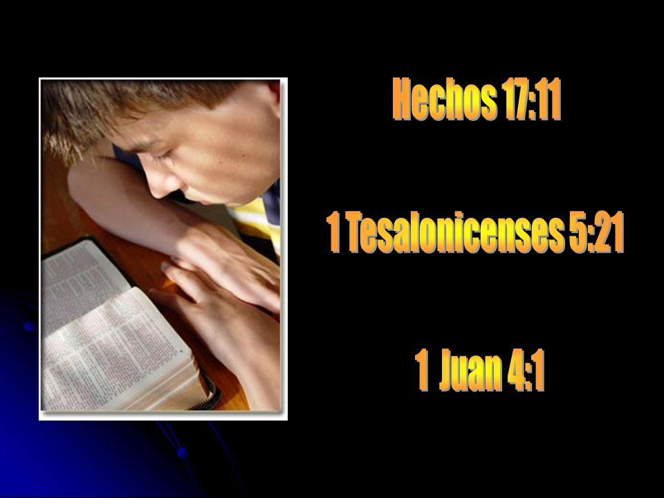 Hechos 17:11 1 Tesalonicenses 5:21 1 Juan 4:1