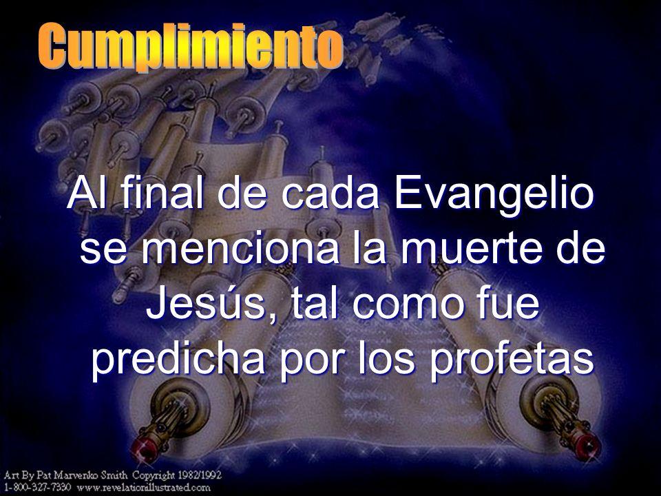 Cumplimiento Al final de cada Evangelio se menciona la muerte de Jesús, tal como fue predicha por los profetas.