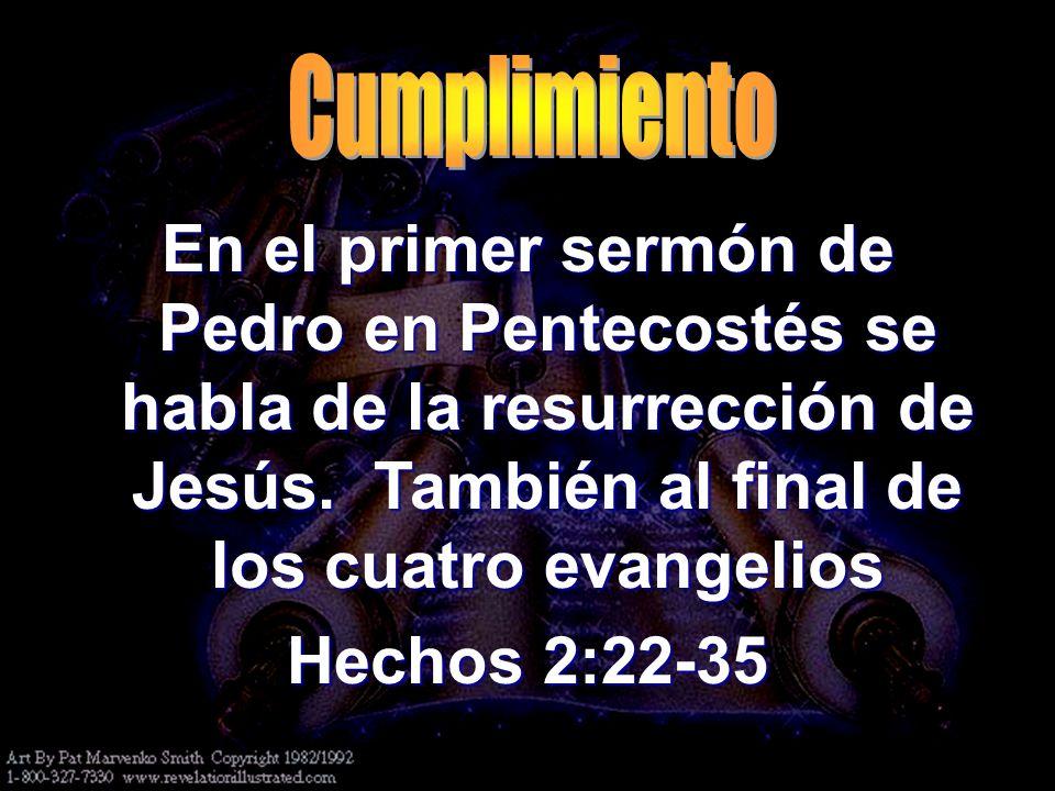 CumplimientoEn el primer sermón de Pedro en Pentecostés se habla de la resurrección de Jesús. También al final de los cuatro evangelios.