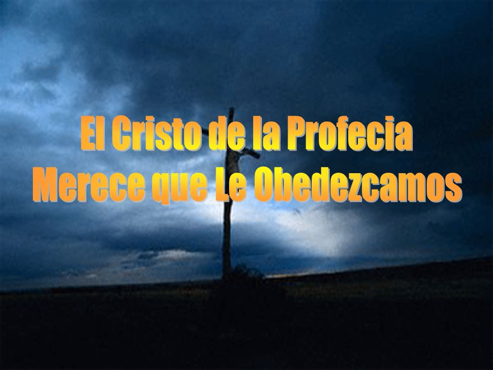 El Cristo de la Profecia Merece que Le Obedezcamos