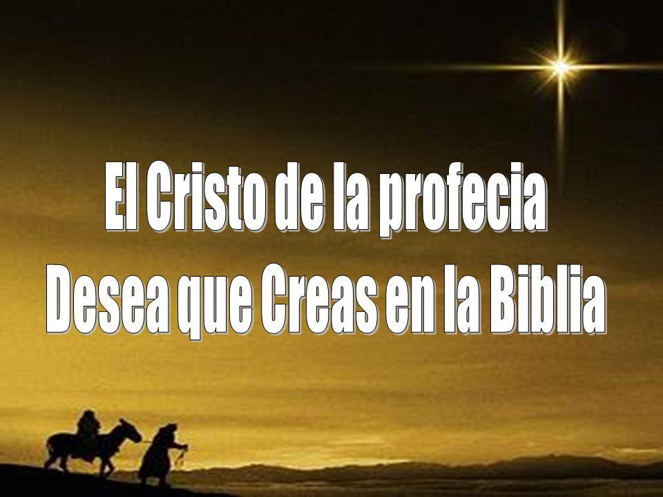 El Cristo de la profecia Desea que Creas en la Biblia