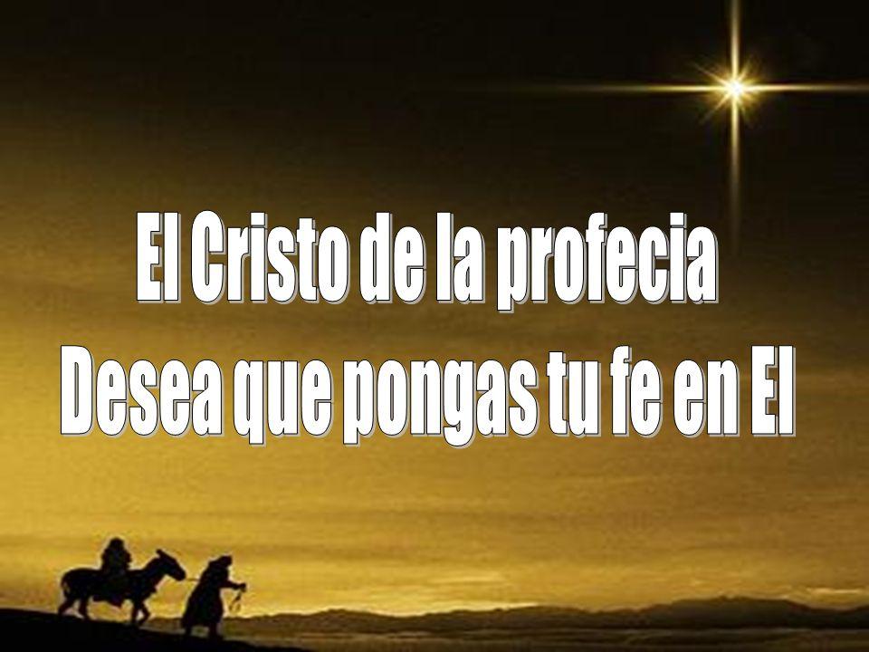 El Cristo de la profecia Desea que pongas tu fe en El