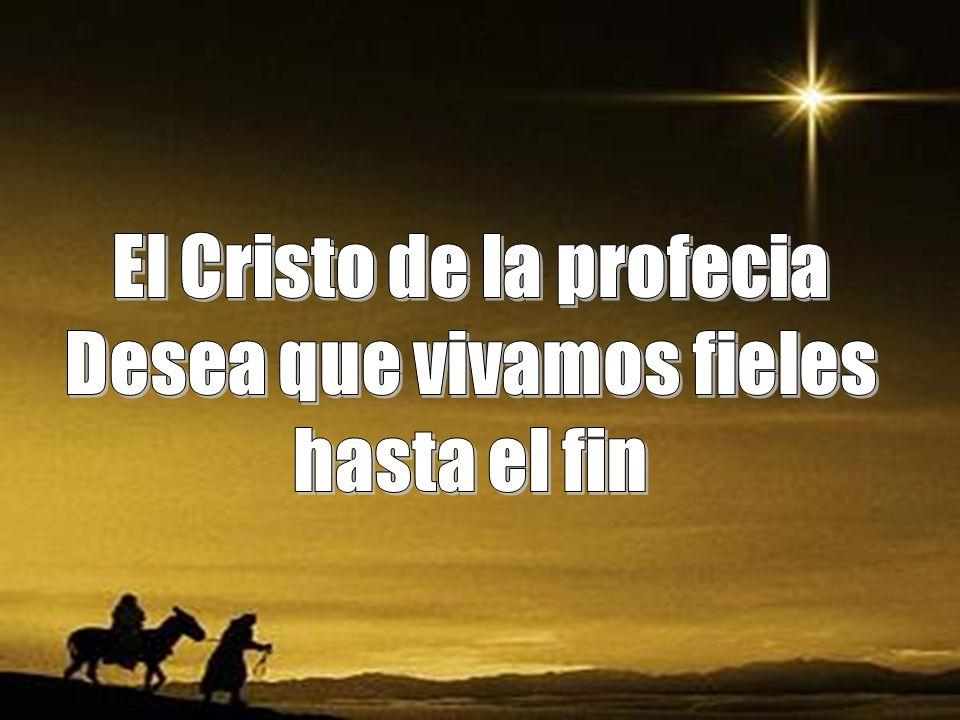 El Cristo de la profecia Desea que vivamos fieles