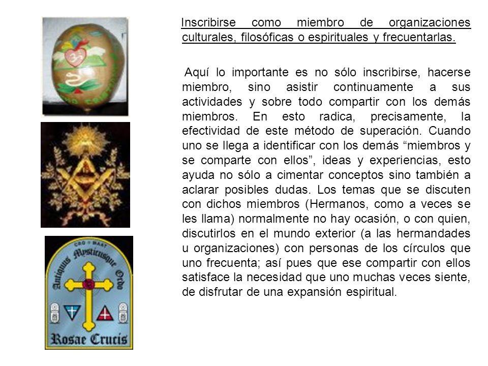 Inscribirse como miembro de organizaciones culturales, filosóficas o espirituales y frecuentarlas.