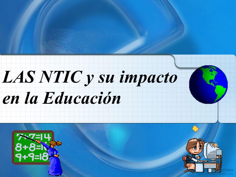 LAS NTIC y su impacto en la Educación