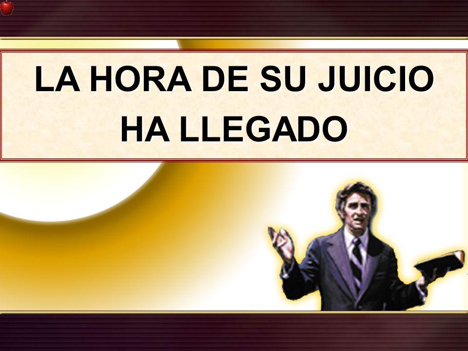 LA HORA DE SU JUICIO HA LLEGADO