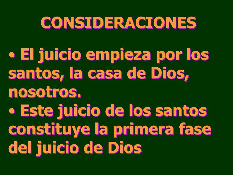 CONSIDERACIONES El juicio empieza por los santos, la casa de Dios, nosotros.