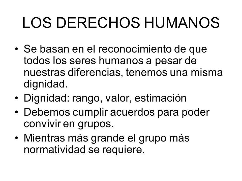 LOS DERECHOS HUMANOS Se basan en el reconocimiento de que todos los seres humanos a pesar de nuestras diferencias, tenemos una misma dignidad.