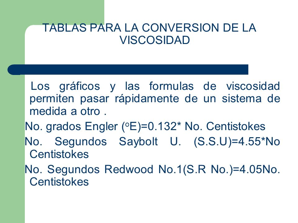 TABLAS PARA LA CONVERSION DE LA VISCOSIDAD Los gráficos y las formulas de viscosidad permiten pasar rápidamente de un sistema de medida a otro .