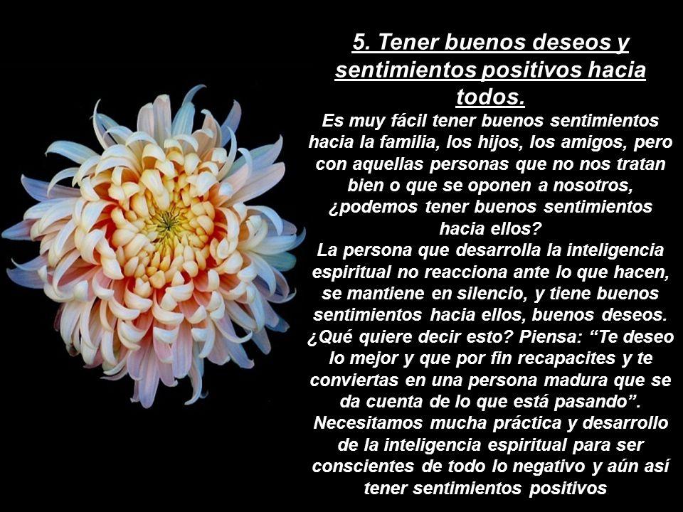 5. Tener buenos deseos y sentimientos positivos hacia todos.