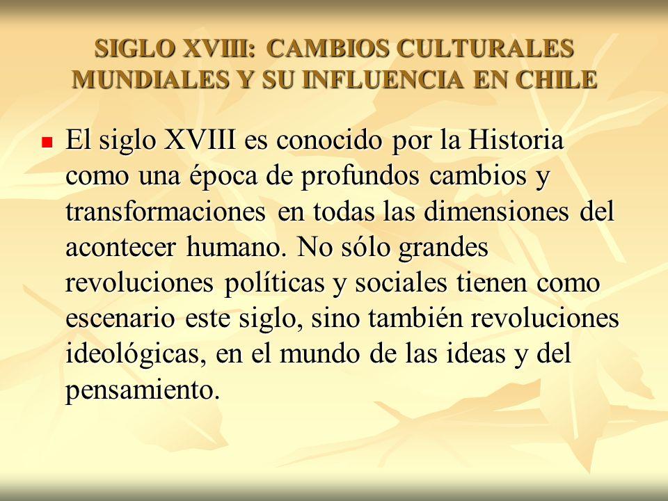 SIGLO XVIII: CAMBIOS CULTURALES MUNDIALES Y SU INFLUENCIA EN CHILE