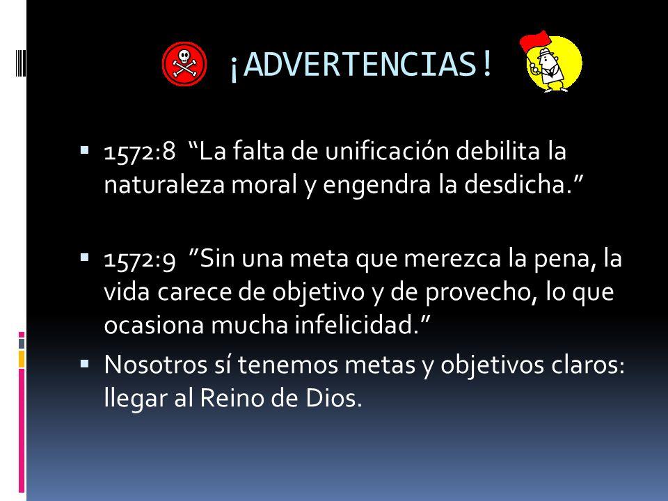 ¡ADVERTENCIAS! 1572:8 La falta de unificación debilita la naturaleza moral y engendra la desdicha.