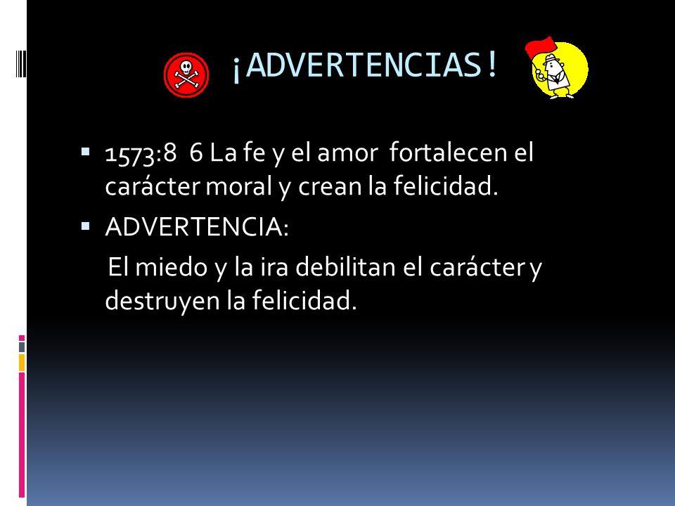 ¡ADVERTENCIAS! 1573:8 6 La fe y el amor fortalecen el carácter moral y crean la felicidad. ADVERTENCIA: