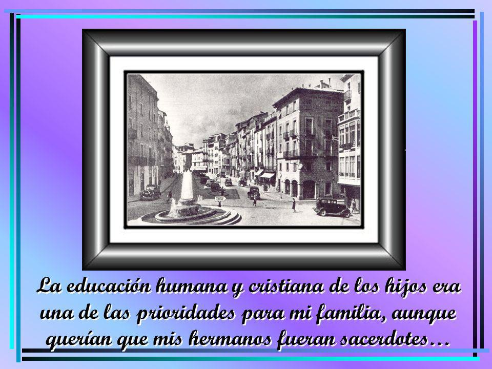 La educación humana y cristiana de los hijos era una de las prioridades para mi familia, aunque querían que mis hermanos fueran sacerdotes…