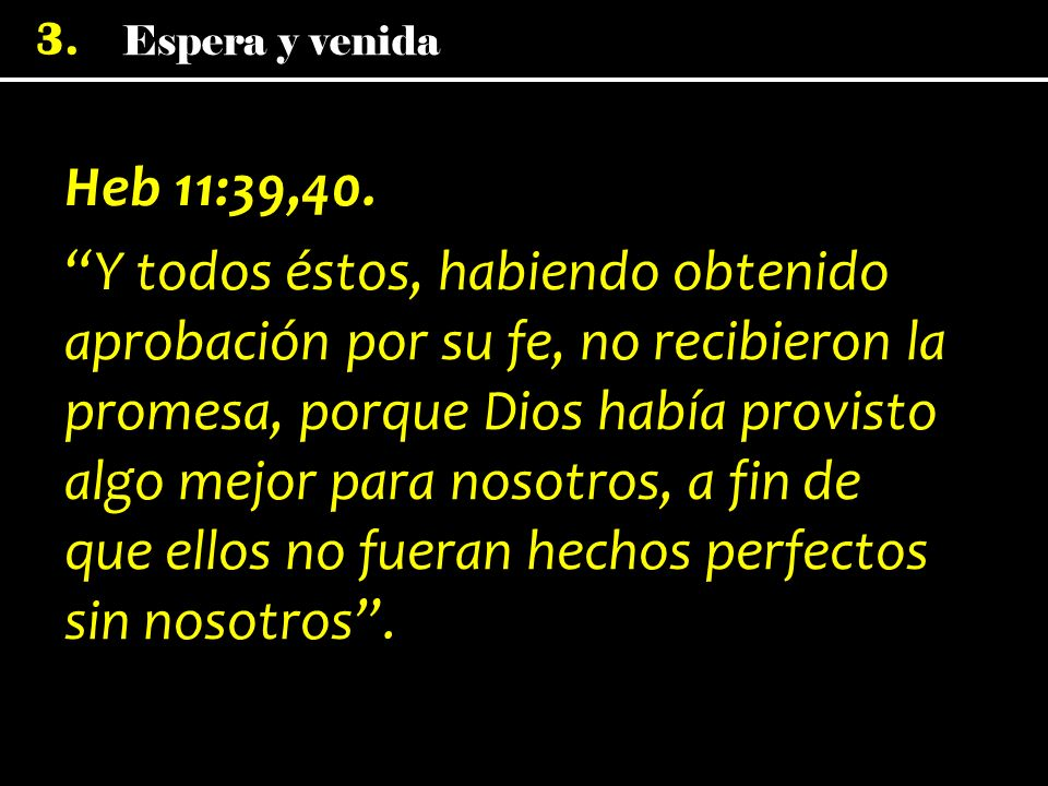 Heb 11:39,40.