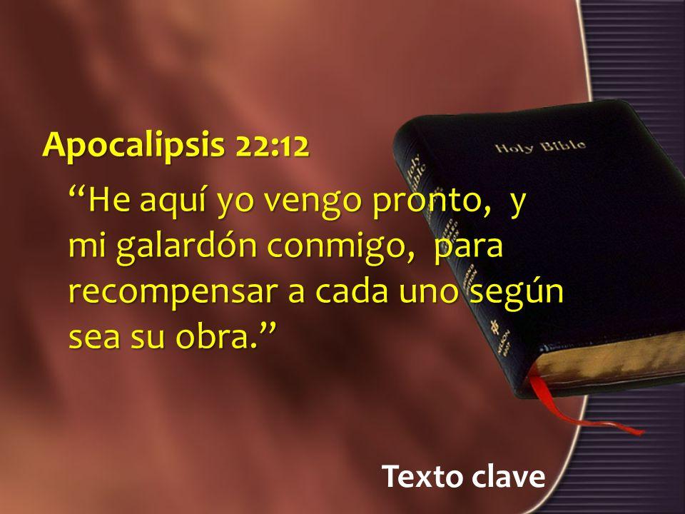 Apocalipsis 22:12 He aquí yo vengo pronto, y mi galardón conmigo, para recompensar a cada uno según sea su obra.