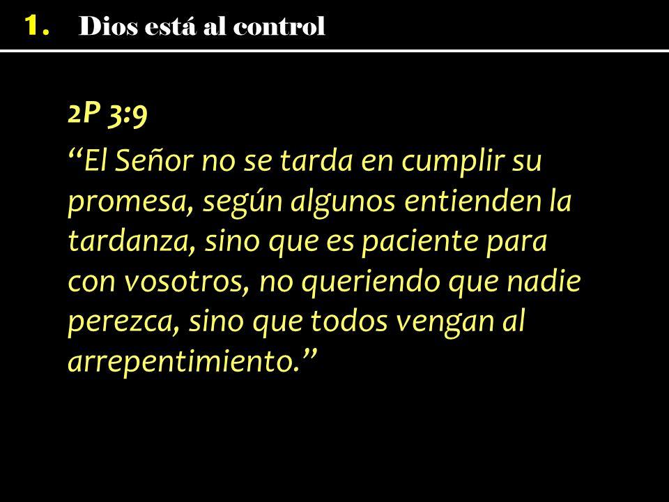 2P 3:9 El Señor no se tarda en cumplir su promesa, según algunos entienden la tardanza, sino que es paciente para con vosotros, no queriendo que nadie perezca, sino que todos vengan al arrepentimiento.