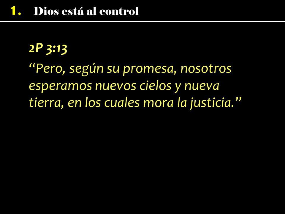 2P 3:13 Pero, según su promesa, nosotros esperamos nuevos cielos y nueva tierra, en los cuales mora la justicia.