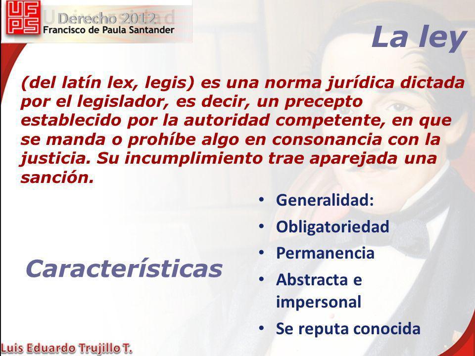 La ley Características Generalidad: Obligatoriedad Permanencia