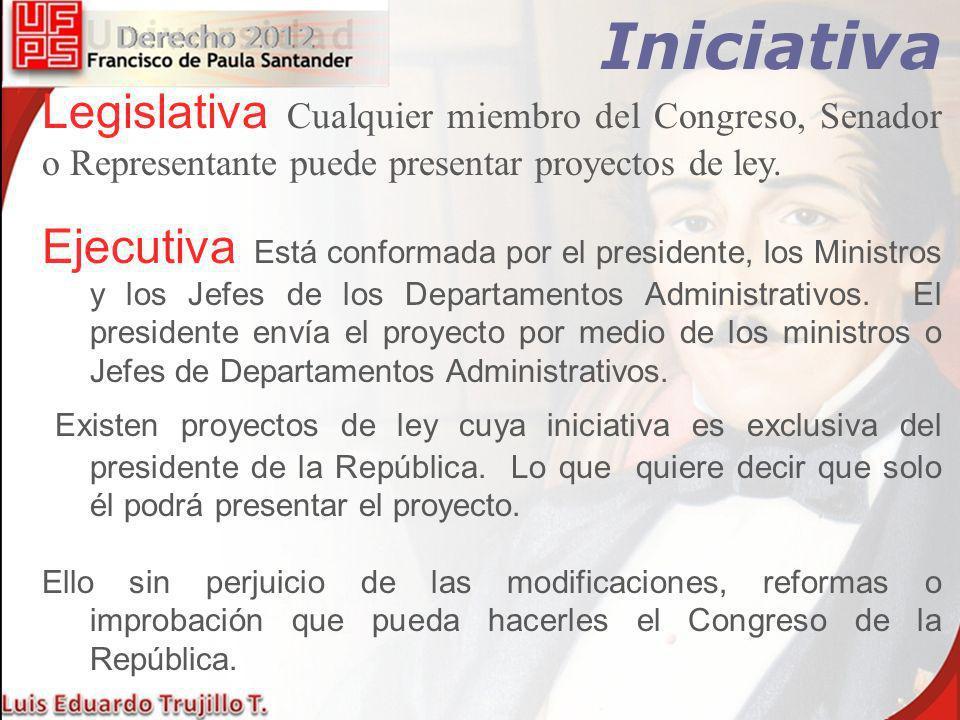 Iniciativa Legislativa Cualquier miembro del Congreso, Senador o Representante puede presentar proyectos de ley.