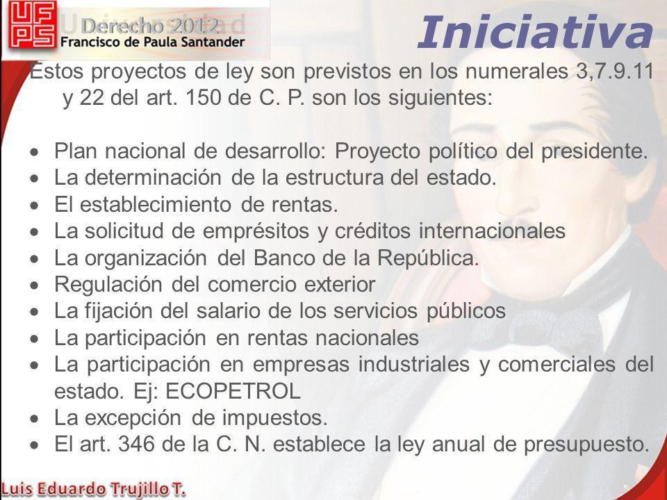 Iniciativa Estos proyectos de ley son previstos en los numerales 3,7.9.11 y 22 del art. 150 de C. P. son los siguientes: