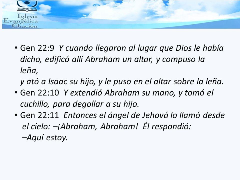 Gen 22:9 Y cuando llegaron al lugar que Dios le había dicho, edificó allí Abraham un altar, y compuso la leña, y ató a Isaac su hijo, y le puso en el altar sobre la leña.