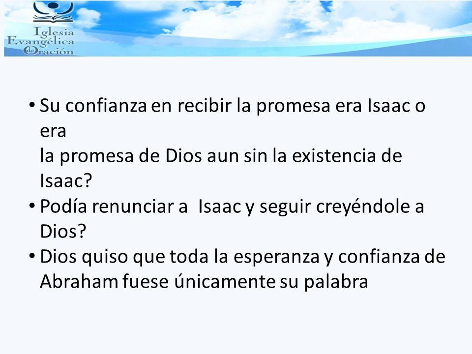 Su confianza en recibir la promesa era Isaac o era la promesa de Dios aun sin la existencia de Isaac