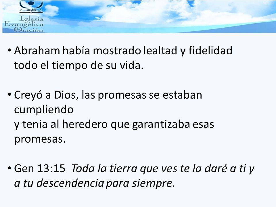 Abraham había mostrado lealtad y fidelidad todo el tiempo de su vida.