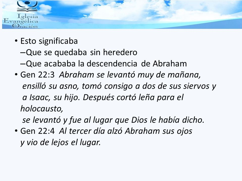 Esto significaba Que se quedaba sin heredero. Que acababa la descendencia de Abraham.