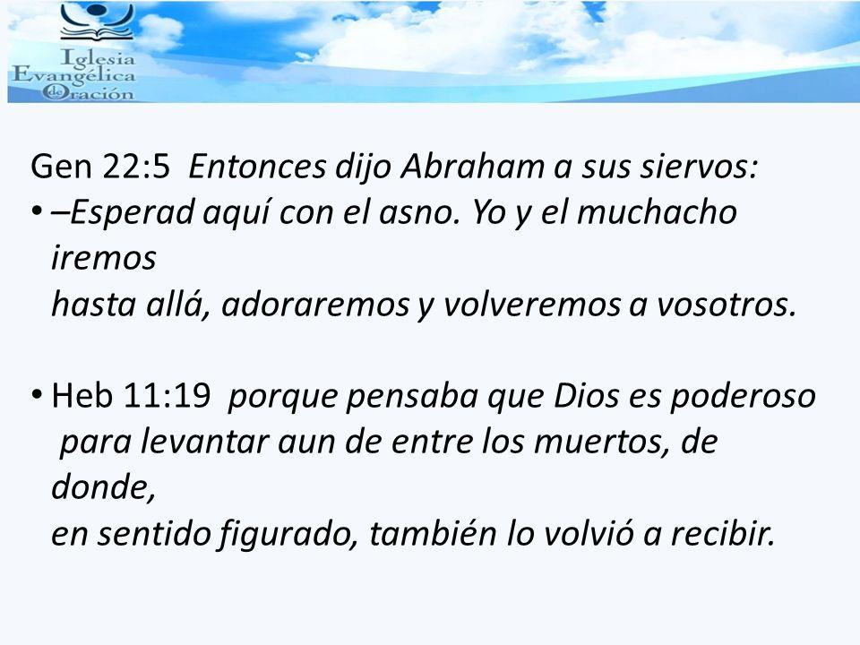 Gen 22:5 Entonces dijo Abraham a sus siervos: