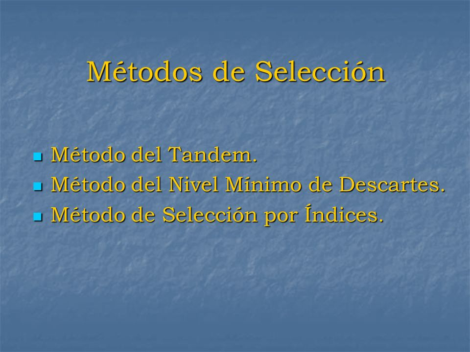 Métodos de Selección Método del Tandem.
