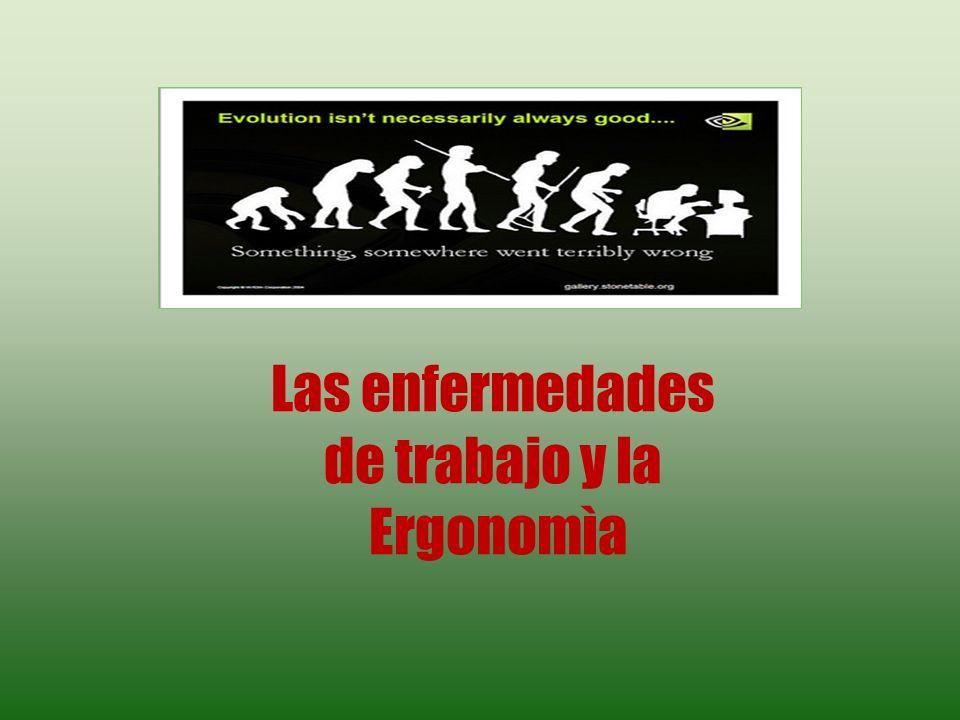 Las enfermedades de trabajo y la Ergonomìa