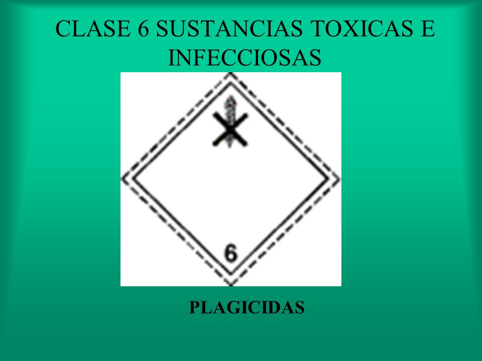 CLASE 6 SUSTANCIAS TOXICAS E INFECCIOSAS