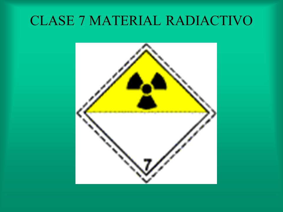 CLASE 7 MATERIAL RADIACTIVO