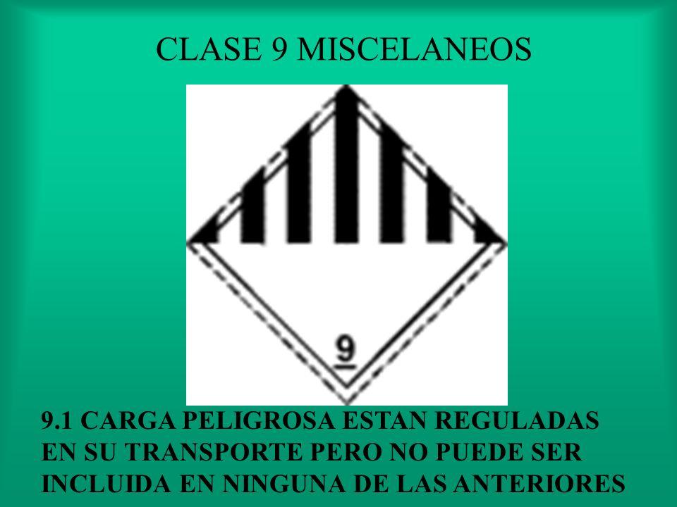 CLASE 9 MISCELANEOS 9.1 CARGA PELIGROSA ESTAN REGULADAS EN SU TRANSPORTE PERO NO PUEDE SER INCLUIDA EN NINGUNA DE LAS ANTERIORES.