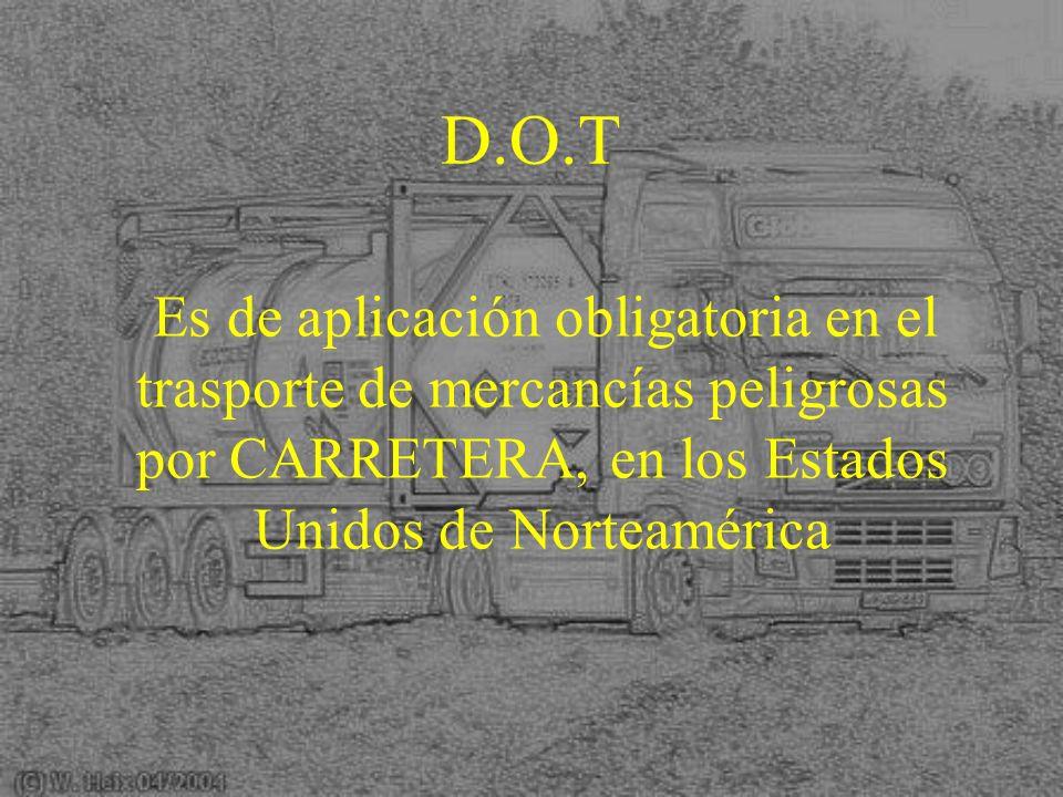 D.O.T Es de aplicación obligatoria en el trasporte de mercancías peligrosas por CARRETERA, en los Estados Unidos de Norteamérica.